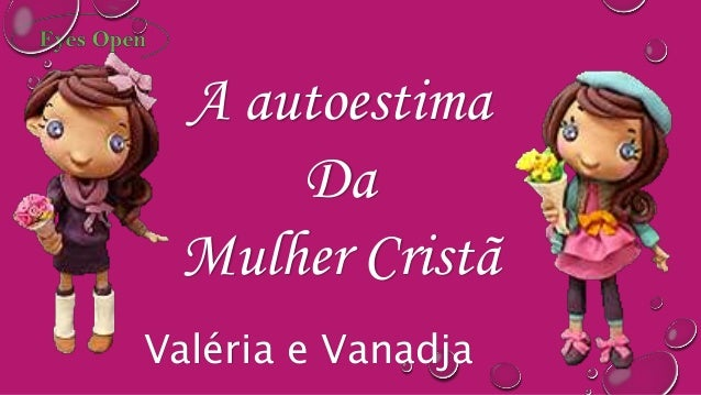 A autoestima Da Mulher Cristã Valéria e Vanadja