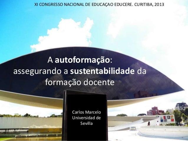 A autoformação: assegurando a sustentabilidade da formação docente XI CONGRESSO NACIONAL DE EDUCAÇAO EDUCERE. CURITIBA, 20...