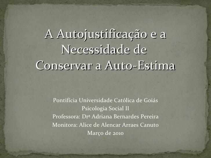 A Autojustificação e a Necessidade de  Conservar a Auto-Estima Pontifícia Universidade Católica de Goiás Psicologia Social...