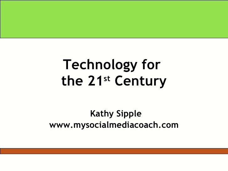 Technology for  the 21 st  Century   Kathy Sipple www.mysocialmediacoach.com