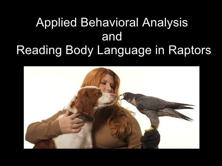 Applied Behavioral Analysis  and  Reading Body Language in Raptors