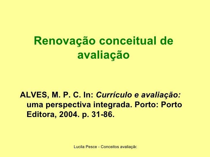 Renovação conceitual de avaliação <ul><ul><li>ALVES, M. P. C. In:   Currículo e avaliação:  uma perspectiva integrada. Por...