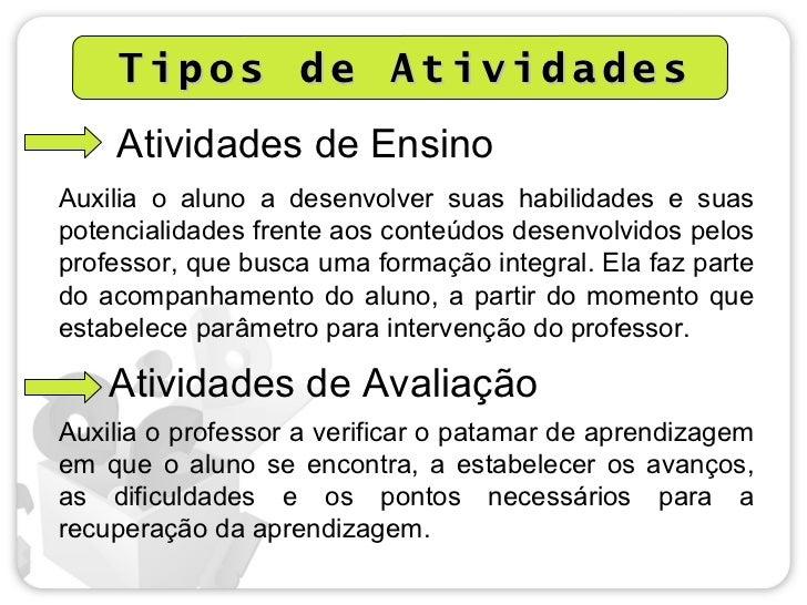 Tipos de Atividades    Atividades de EnsinoAuxilia o aluno a desenvolver suas habilidades e suaspotencialidades frente aos...