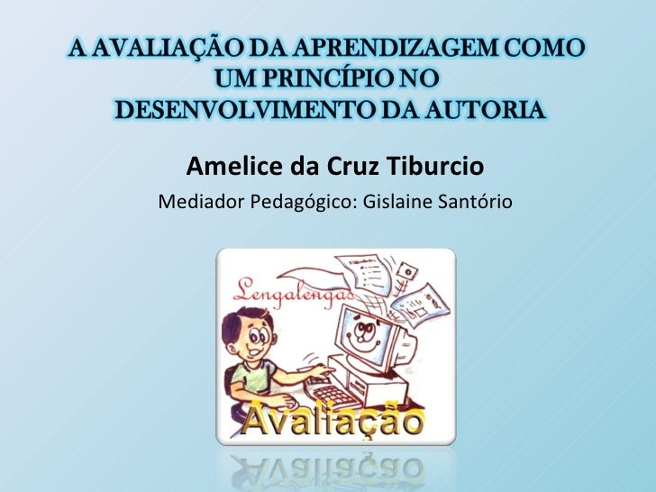 Amelice da Cruz TiburcioMediador Pedagógico: Gislaine Santório