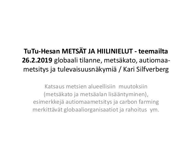 TuTu-Hesan METSÄT JA HIILINIELUT - teemailta 26.2.2019 globaali tilanne, metsäkato, autiomaa- metsitys ja tulevaisuusnäkym...