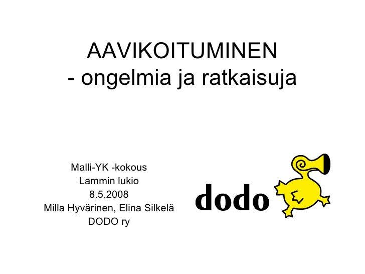 AAVIKOITUMINEN - ongelmia ja ratkaisuja Malli-YK -kokous Lammin lukio 8.5.2008 Milla Hyvärinen, Elina Silkelä DODO ry
