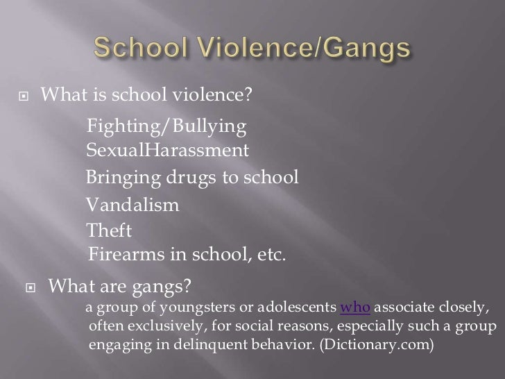 School Violence/Gangs<br />What is school violence?<br />Fighting/Bullying<br />SexualHarassment<br />Bringing drugs to sc...