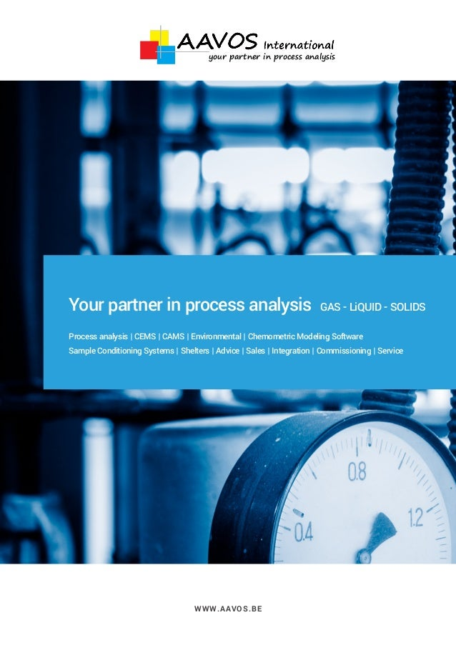 WWW.AAVOS.BE Your partner in process analysis GAS - LiQUID - SOLIDS Process analysis | CEMS | CAMS | Environmental | Chemo...