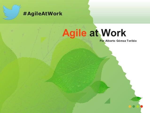 #AgileAtWork           Agile at Work                  Por Alberto Gómez Toribio