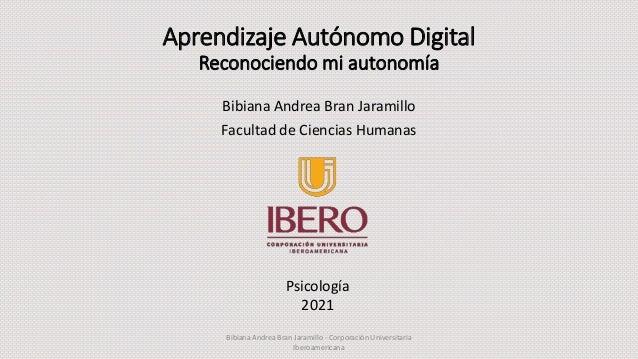 Aprendizaje Autónomo Digital Reconociendo mi autonomía Bibiana Andrea Bran Jaramillo Facultad de Ciencias Humanas Bibiana ...