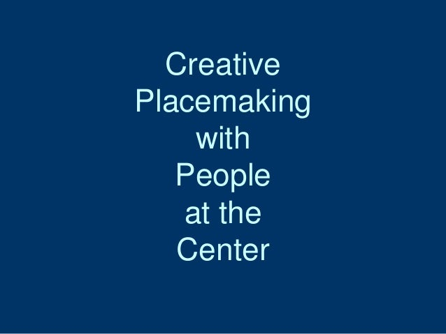 Creative  Placemaking  with  People  at the  Center