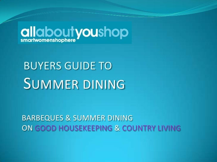 BUYERS GUIDE TOSUMMER DININGBARBEQUES & SUMMER DININGON GOOD HOUSEKEEPING & COUNTRY LIVING