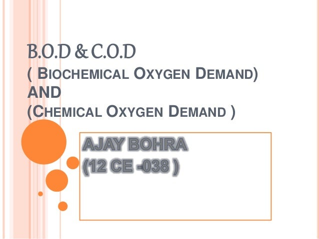 biochemical oxygen demand I had to figure out the biological oxygen demand, because that would help us to figure out what we needed to do.