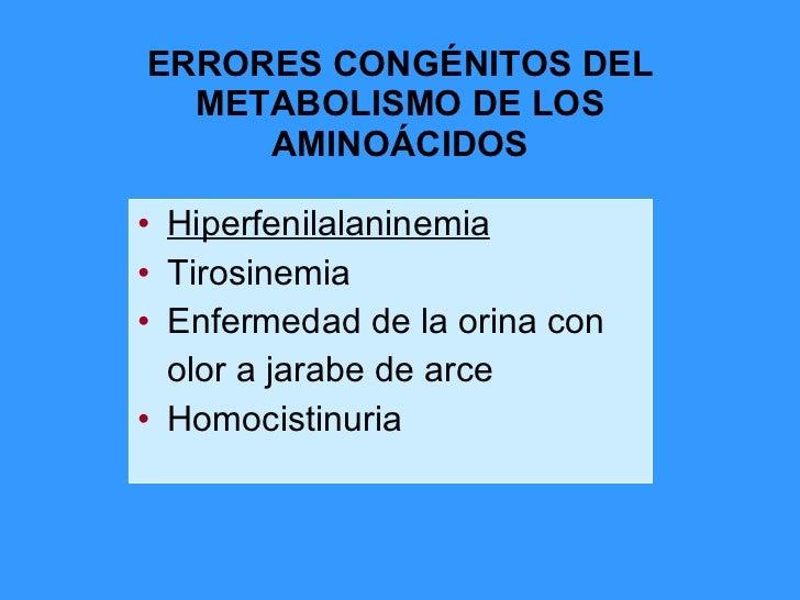 ERRORES CONGÉNITOS DEL METABOLISMO DE LOS AMINOÁCIDOS <ul><li>Hiperfenilalaninemia </li></ul><ul><li>Tirosinemia </li></ul...