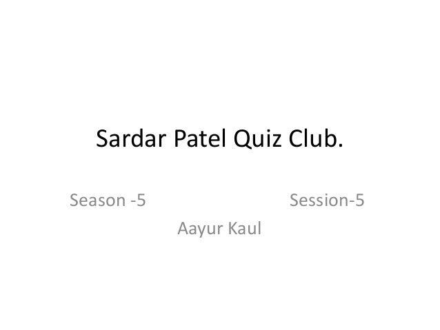 Sardar Patel Quiz Club. Season -5  Session-5 Aayur Kaul