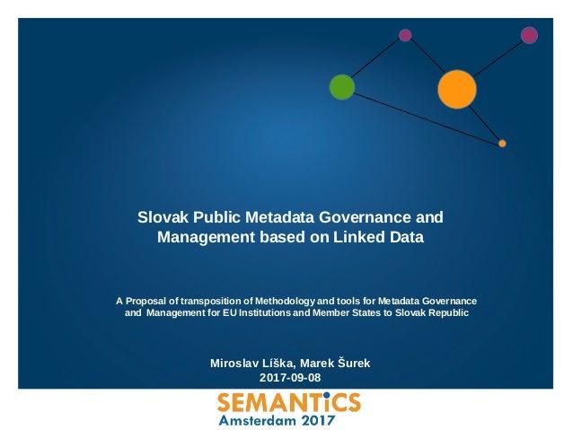 Miroslav Líška, Marek Šurek 2017-09-08 Slovak Public Metadata Governance and Management based on Linked Data A Proposal of...