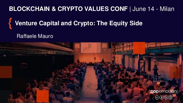 BLOCKCHAIN & CRYPTO VALUES CONF | June 14 - Milan Venture Capital and Crypto: The Equity Side Raffaele Mauro