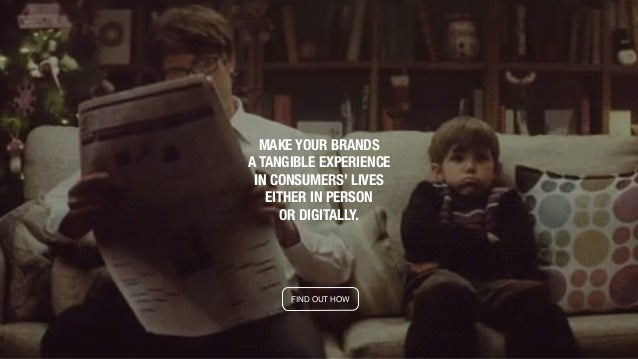MAKE YOUR BRANDS A TANGIBLE EXPERIENCE IN CONSUMERS' LIVES EITHER IN PERSON OR DIGITALLY. FIND OUT HOW