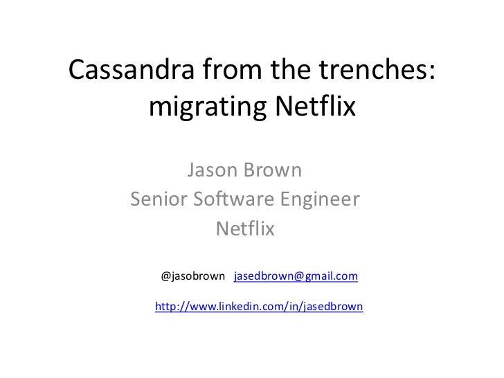Cassandra from the trenches:      migrating Netflix          Jason Brown    Senior Software Engineer             Netflix  ...