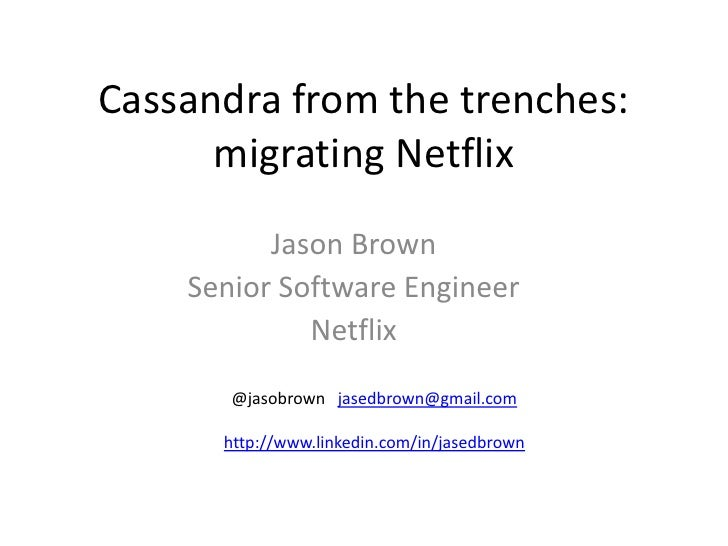Cassandra from the trenches:      migrating Netflix          Jason Brown    Senior Software Engineer             Netflix  ...