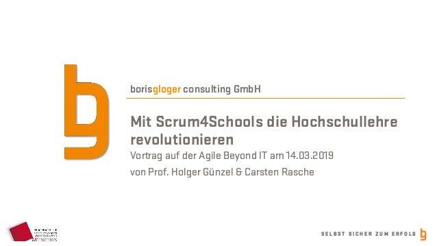 S E L B S T S I C H E R Z U M E R F O L G borisgloger consulting GmbH Mit Scrum4Schools die Hochschullehre revolutionieren...