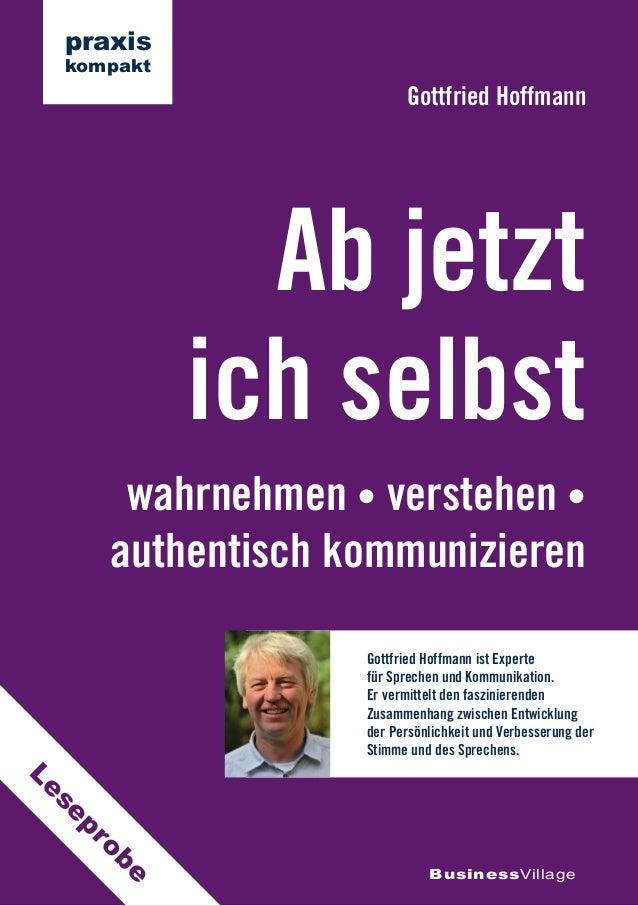 wahrnehmen • verstehen • authentisch kommunizieren Ab jetzt ich selbst Gottfried Hoffmann BusinessVillage praxis kompakt G...