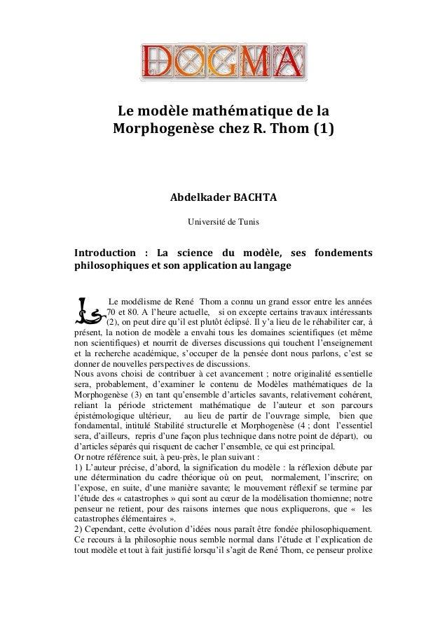 Le modèle mathématique de la Morphogenèse chez R. Thom (1)  Abdelkader BACHTA Université de Tunis  Introduction : La scien...