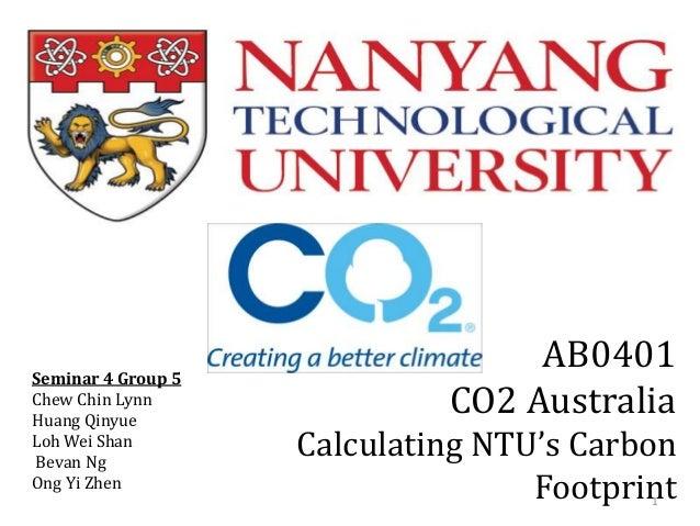 Seminar 4 Group 5 Chew Chin Lynn Huang Qinyue Loh Wei Shan Bevan Ng Ong Yi Zhen  AB0401 CO2 Australia Calculating NTU's Ca...