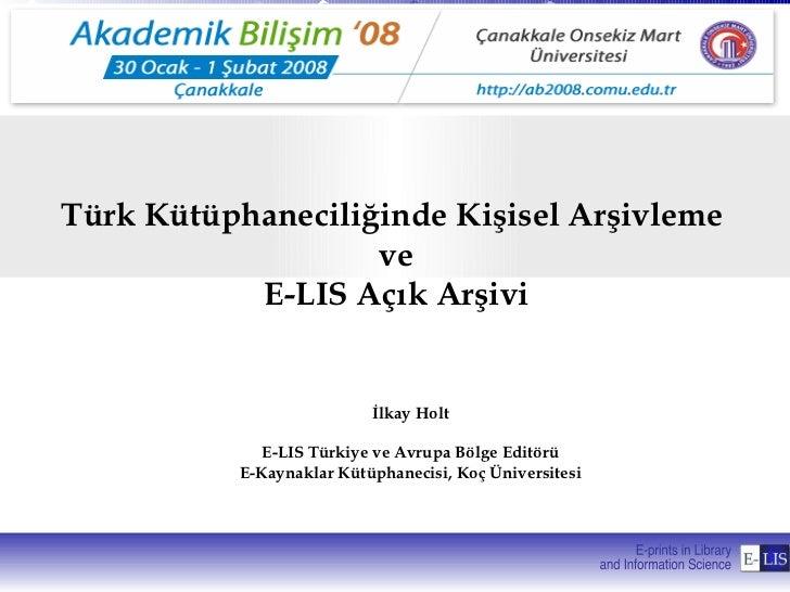 Türk Kütüphaneciliğinde Kişisel Arşivleme                   ve           E-LIS Açık Arşivi                           İlkay...