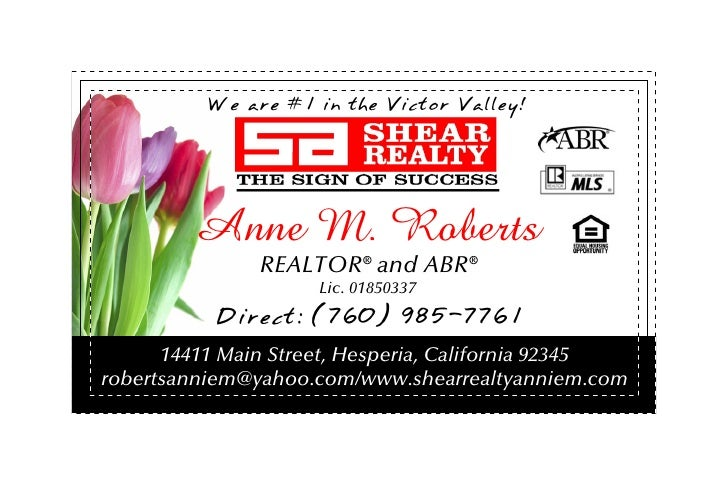 We are #1 in the Victor Valley!             Anne M. Roberts                REALTOR® and ABR®                      Lic. 018...