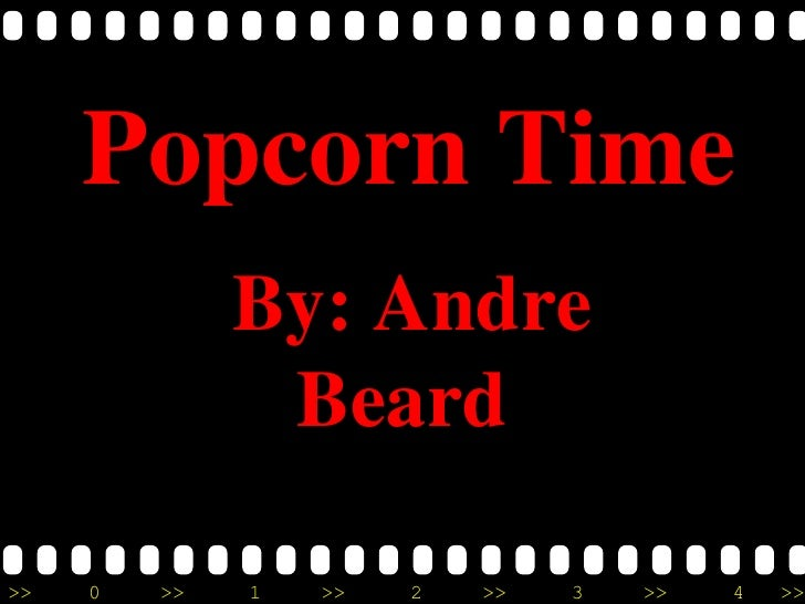 Popcorn Time              By: Andre               Beard>>   0   >>   1   >>   2   >>   3   >>   4   >>