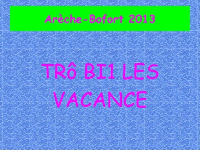 Arèche-Bofort 2013TRô BI1 LES VACANCE