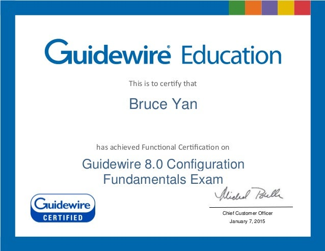 This%is%to%cer+fy%that% has%achieved%Func+onal%Cer+fica+on%on%% Bruce Yan Guidewire 8.0 Configuration Fundamentals Exam Chi...