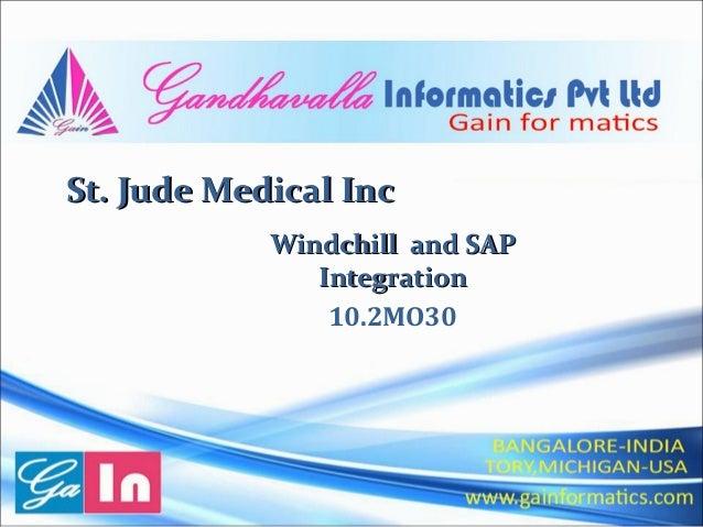 St. Jude Medical IncSt. Jude Medical Inc Windchill and SAPWindchill and SAP IntegrationIntegration 10.2MO30