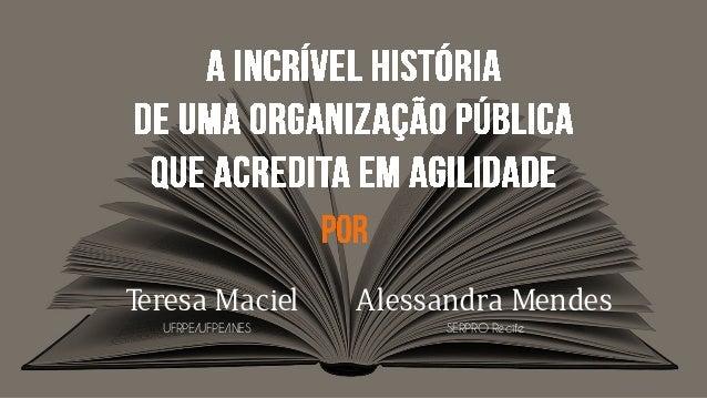 Teresa Maciel Alessandra Mendes UFRPE/UFPE/INES SERPRO Recife