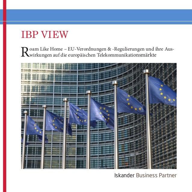 IBP VIEW Iskander Business Partner Roam Like Home – EU-Verordnungen & -Regulierungen und ihre Aus- wirkungen auf die europ...