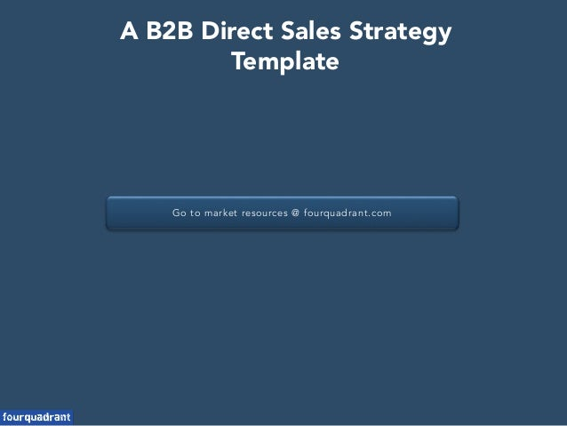 Go To Market Resources @ Fourquadrant.com A B2B Direct Sales Strategy  Template ...
