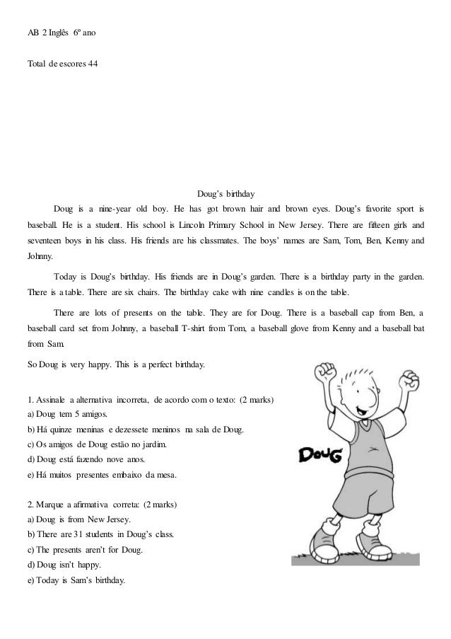 AB 2 Inglês 6º ano Total de escores 44 Doug's birthday Doug is a nine-year old boy. He has got brown hair and brown eyes. ...