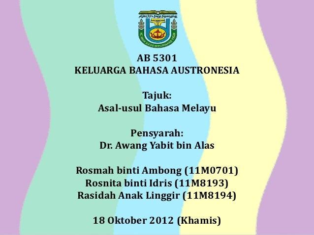 AB 5301KELUARGA BAHASA AUSTRONESIA             Tajuk:    Asal-usul Bahasa Melayu          Pensyarah:    Dr. Awang Yabit bi...