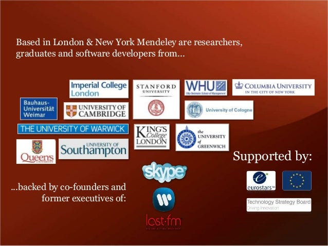 Based in London & New York Mendeley are researchers,  graduates and software developers from...  ...backed by co-founders ...