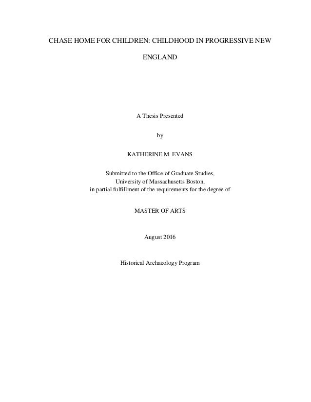 CHASE HOME FOR CHILDREN: CHILDHOOD IN PROGRESSIVE NEW ENGLAND A Thesis Presented by KATHERINE M. EVANS Submitted to the Of...