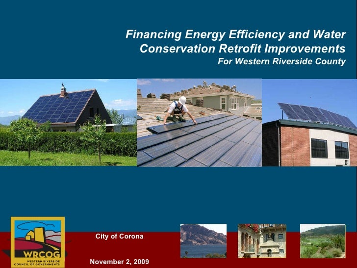 Financing Energy Efficiency and Water Conservation Retrofit Improvements For Western Riverside County