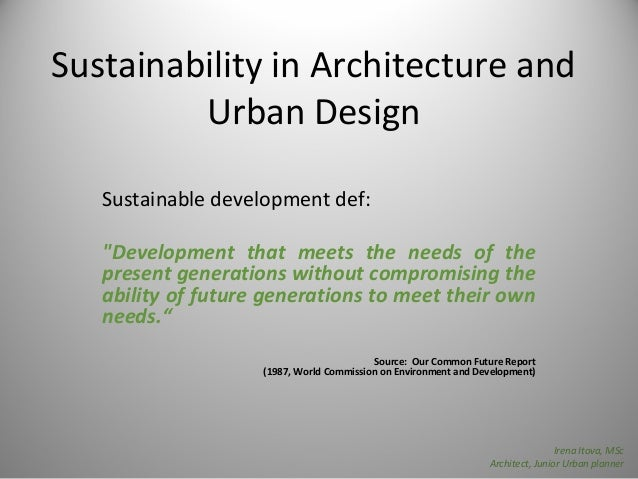 Sustainability In Architecture And Urban Design Sustainable Development  Def: