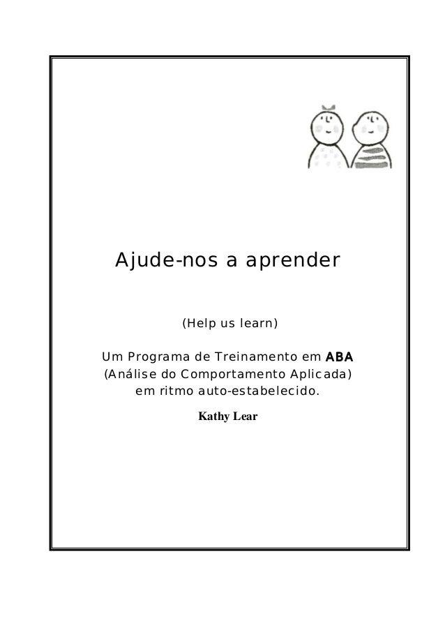 Ajude-nos a aprender(Help us learn)Um Programa de Treinamento em ABA(Análise do Comportamento Aplicada)em ritmo auto-estab...