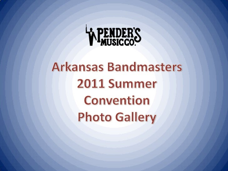 Arkansas Bandmasters 2011 Summer Convention<br />Photo Gallery<br />