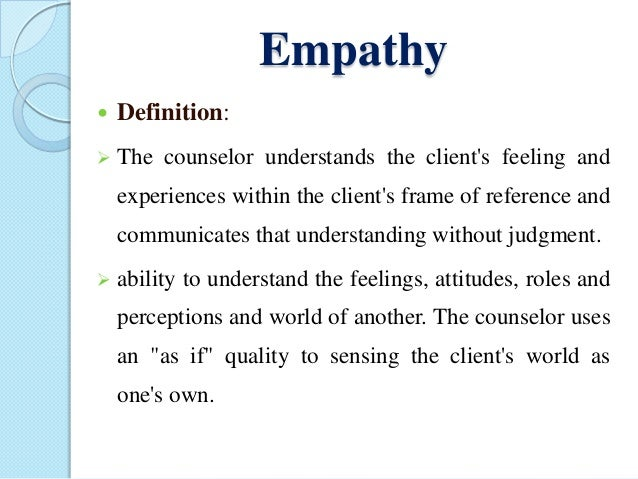 advanced accurate empathy My experience has been that when one becomes expert at basic empathy (eg, level 3 empathy on the carkhuff scale) and has some understanding of creative and novel approaches, then these advanced responses will become a natural part of the counselor's repertoire.
