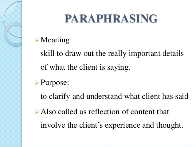 paraphrasing in counselling It's purpose is to demonstrate (and to film) a particular set of counselling methods video 2 of 3 - this video demonstrates only the reflective techniques of paraphrasing, summarising and echoing its purpose is to.