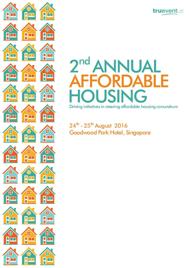HOUSING AFFORDABLE 2 ANNUALnd 24 - 25 August 2016 Goodwood Park Hotel, Singapore th th Driving initiatives in steering aff...