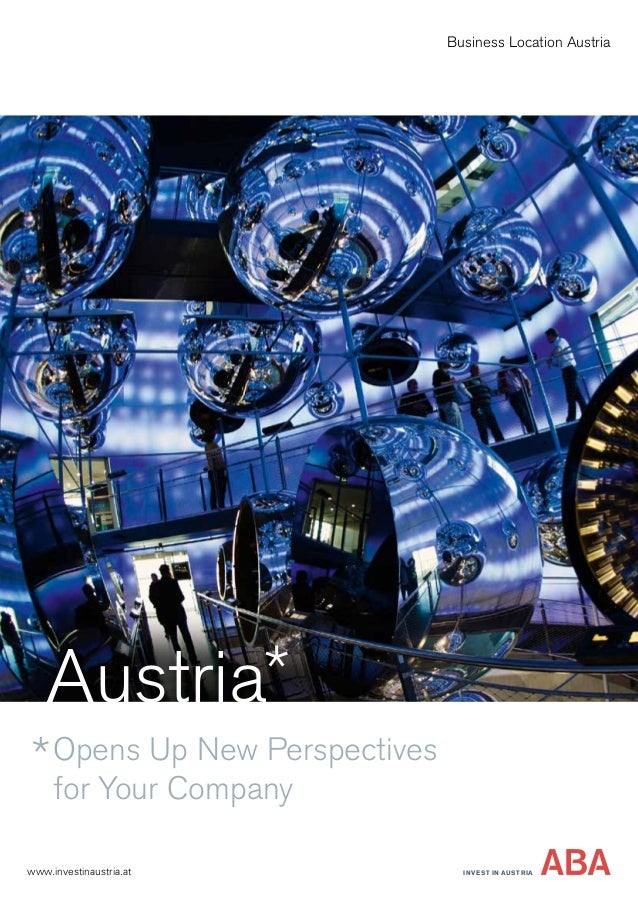 Austria Opens Up New Perspectives for Your Company www.investinaustria.at Business Location Austria INVEST IN AUSTRIA