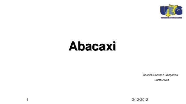 Abacaxi                   Gessica Sonzone Gonçalves                           Sarah Alves Nolêto1             3/12/2012